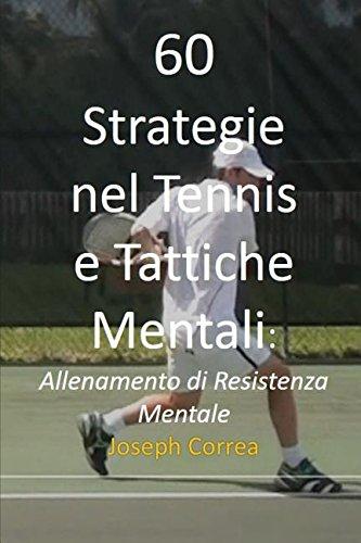 60 Strategie nel Tennis e Tattiche Mentali: Allenamento di Resistenza Mentale (Italian Edition) by Finibi Inc