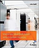Mastering Microsoft Azure Infrastructure Services, Savill, John, 111900327X