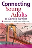 Connecting Young Adults to Catholic Parishes: Best Practices in Catholic Young Adult Ministry (Publication / United States Conference of Catholic Bishops)