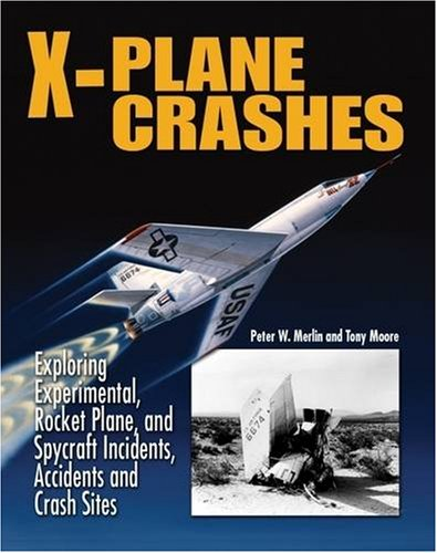 - X-Plane Crashes: Exploring Experimental, Rocket Plane & Spycraft Incidents, Accidents & Crash Sites