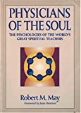 Physicians of the Soul: The Psychologies of the World's Great Spiritual Teachers