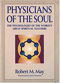 Physicians of the soul : the psychologies of the world's great spiritual teachers