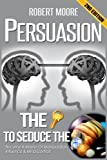 persuasion the key to seduce the universe become a master of manipulation influence mind control