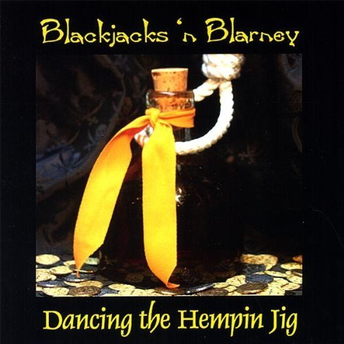 Dancing the Hempin Jig by Blackjacks 'n Blarney (2007-09-18)