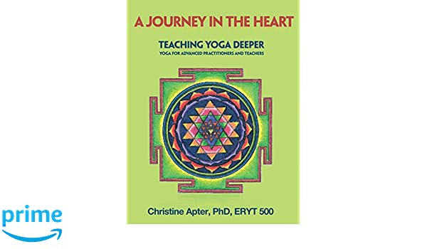 A Journey in the Heart: Teaching Yoga Deeper: Yoga for ...