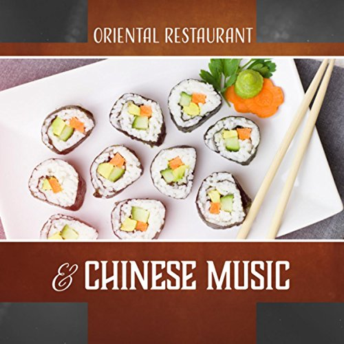 Oriental Restaurant & Chinese Music – Traditional Asian Sounds for Dinner, Relaxation, Sushi, Ethnic Bar ()
