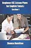 Beginner ESL Lesson Plans for English Tutors: Section 1, Zhanna Hamilton, 1482329964