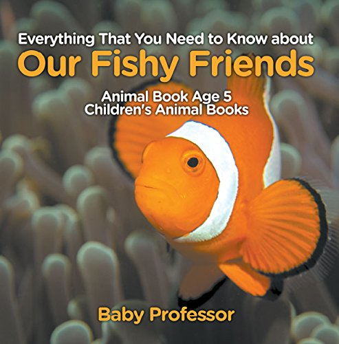 Everything That You Need to Know about Our Fishy Friends - Animal Book Age 5 | Children's Animal - Identification Guide Fish