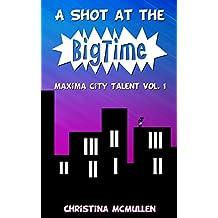 A Shot at the Big Time (Maxima City Talent Book 1)
