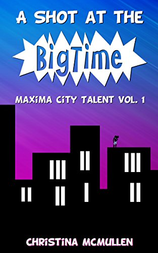 A Shot at the Big Time (Maxima City Talent Book 1) -