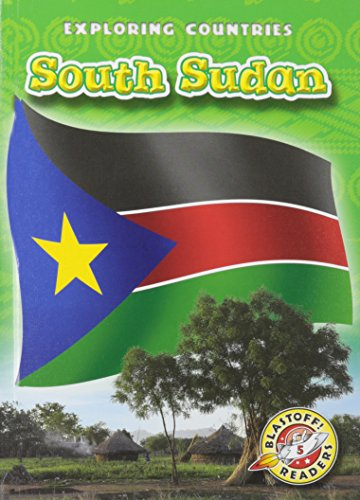 South Sudan (Blastoff! Readers: Exploring Countries: Level 5 (Library)) (Blastoff Readers. Level 5)