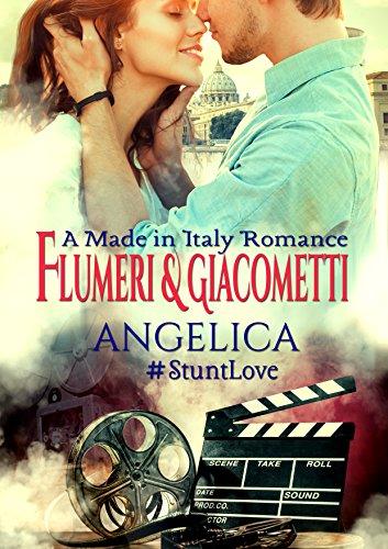 Angelica: A Made in Italy Romance (StuntLove Book 1) by [Flumeri, Elisabetta, Giacometti, Gabriella]