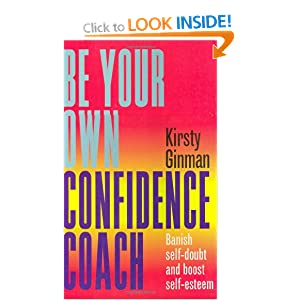 Be Your Own Confidence Coach: Banish Self-Doubt and Boost Self-Esteem Kirsty Ginman
