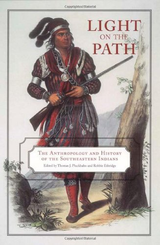 Light on the Path: The Anthropology and History of the Southeastern Indians