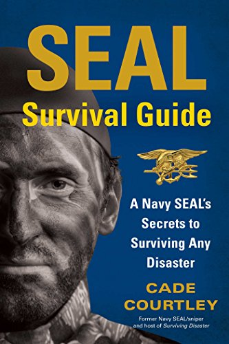 SEAL Survival Guide: A Navy SEAL's Secrets to Surviving Any ()