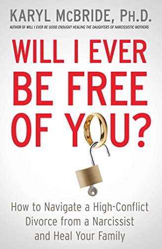 - Will I Ever Be Free of You?: How to Navigate a High-Conflict Divorce from a Narcissist and Heal Your Family