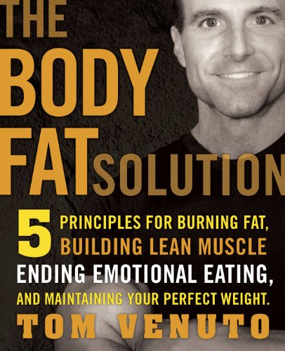 The Body Fat Solution: Five Principles for Burning Fat, Building Lean Muscle, Ending Emotional Eating, and Maintaining Your Perfect Weight (Eating To Lose Fat And Gain Muscle)