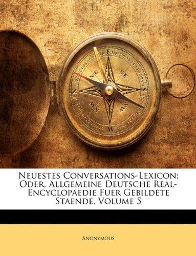 Download Neuestes Conversations-Lexicon oder, allgemeine Deutsche Real-Encyclopaedie für Gebildete Staende, Fünfter Band (German Edition) ebook