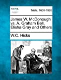 James W. Mcdonough vs. A. Graham Bell, Elisha Gray and Others, W. C. Hicks, 1275561209