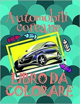 Libro da Colorare Automobili coreane ✎: Disegni da Colorare Bambini 4-10 anni! ✌ (Libro da Colorare Automobili coreane - A SERIES OF COLORING BOOKS) (Italian Edition)