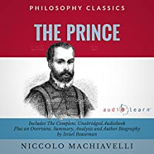 The Prince by Niccolo Machiavelli: The Complete Work Plus an Overview, Chapter by Chapter Summary and Author Biography!