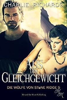 Aus dem Gleichgewicht (Die Wölfe von Stone Ridge 5) (German Edition) by [Richards, Charlie]