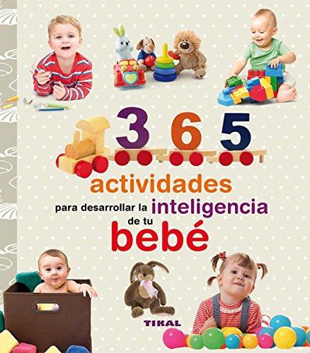 365 actividades para desarrollar la inteligencia de tu bebé (Embarazo y primeros años) (Spanish Edition)