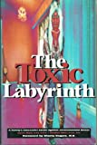 The Toxic Labyrinth : A Family's Successful Battle Against Environmental Illness, Millar, Myrna and Millar, Heather, 096992450X