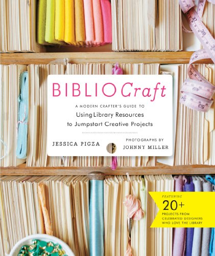 - BiblioCraft: The Modern Crafter's Guide to Using Library Resources to Jumpstart Creative Projects