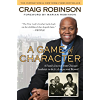 A Game of Character: A Family Journey from Chicago's Southside to the Ivy League and Beyond: A Family Journey from Chicago's Southside to the Ivy Leagueand Beyond