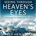 Seeing Through Heaven's Eyes: A World View That Will Transform Your Life Audiobook by Leif Hetland Narrated by William Crockett