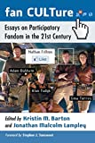 Fan CULTure: Essays on Participatory Fandom in the 21st Century
