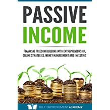 Passive Income: Financial Freedom Building with Entrepreneurship, Online Strategies, Money Management and Investing (Wealth Book 1)