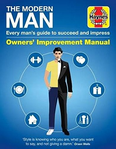 The Modern Man: Every man's guide to succeeding in style (Haynes - Men Styles Modern
