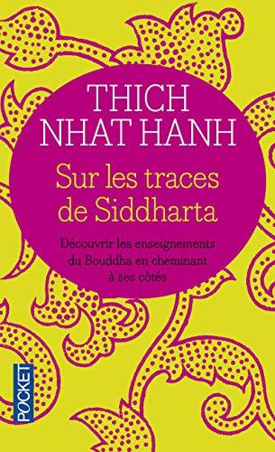 Sur les traces de Siddharta: Découvrir les enseignements du Bouddah en cheminant à ses côtés