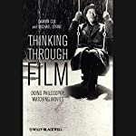 Thinking Through Film: Doing Philosophy, Watching Movies | Damian Cox,Michael P. Levine