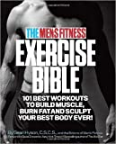 img - for The Men's Fitness Exercise Bible: 101 Best Workouts to Build Muscle, Burn Fat, and Sculpt Your Best Body Ever!... (Paperback) - Common book / textbook / text book