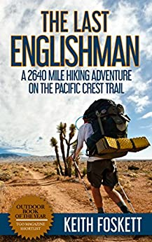 The Last Englishman: A Thru-Hiking Adventure on the Pacific Crest Trail (Outdoor Adventure Book 3) by [Foskett, Mr Keith]