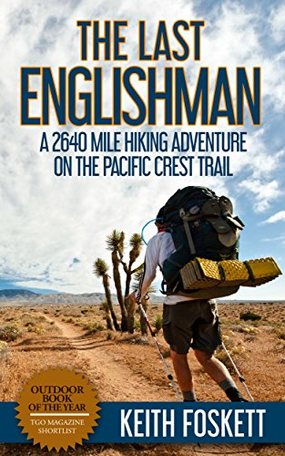 The Last Englishman: A Thru-Hiking Adventure on the Pacific Crest Trail (Outdoor Adventure Book 3)