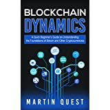 Blockchain Dynamics: A Quick Beginner's Guide on Understanding the Foundations of Bitcoin and Other Cryptocurrencies