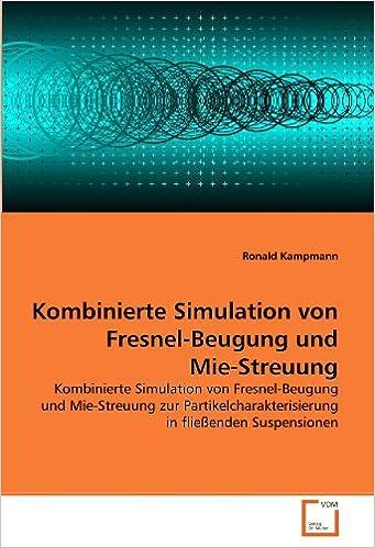 Kombinierte Simulation von Fresnel-Beugung und Mie-Streuung: Kombinierte Simulation von Fresnel-Beugung und Mie-Streuung zur Partikelcharakterisierung in fließenden Suspensionen