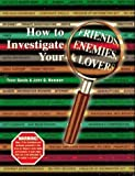 img - for How to Investigate Your Friends, Enemies, and Lovers by Trent Sands (1997-06-04) book / textbook / text book