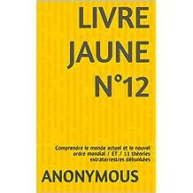 LIVRE JAUNE n° 12: Comprendre le monde actuel et le nouvel ordre mondial / ET / 11 théories extraterrestres débunkées (French Edition)