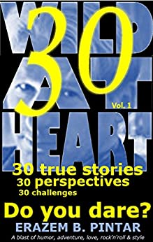 Wild At Heart (Vol. 1): 30 true stories, 30 perspectives, 30 challenges: Do you dare? (A blast of humor, adventure, love, rock'n'roll & style) by [Pintar, Erazem B.]