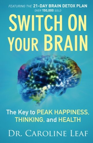 Switch On Your Brain: The Key to Peak Happiness, Thinking, and Health from Baker Pub Group/Baker Books