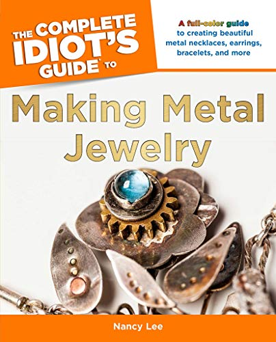 (The Complete Idiot's Guide to Making Metal Jewelry: A Full-Color Guide to Creating Beautiful Metal Necklaces, Earrings, Bracelets, and More )