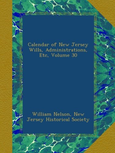 Download Calendar of New Jersey Wills, Administrations, Etc, Volume 30 ebook