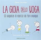 La gioia dello yoga. 50 sequenze di esercizi da fare ovunque