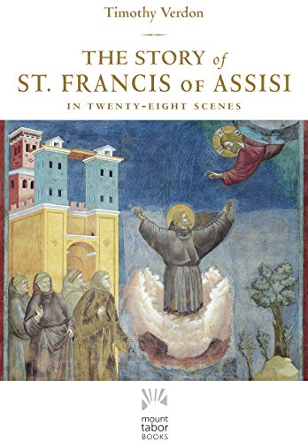 The Story of St. Francis of Assisi: In Twenty-Eight Scenes (Mount Tabor Books)