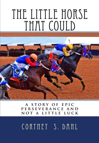 The Little Horse that Could: : a story of epic perseverance and not a little luck